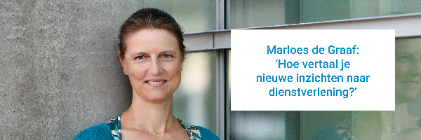Portretfoto van Marloes de Graaf met quote Hoe vertaal je nieuwe inzichten naar dienstverlening?