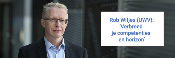 Portretfoto van Rob Witjes met quote Rob Witjes (UWV): 'Verbreed je competenties en horizon'